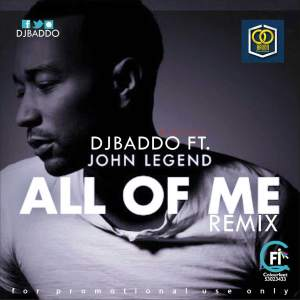 Mixtape:DJ Baddo Ft John Legend – All Of Me Remix @djbaddo @baddoentworld