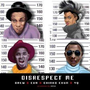 Drew-Ft.-Eva-Chinko-Ekun-YQ-–-Disrespect-Me-Remix